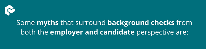 """""""Some myths that may surround background checks from both the employer and candidate perspective are"""""""